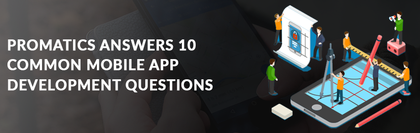 Promatics-answers-10-common-mobile-app-development-questions-Promatics Technologies