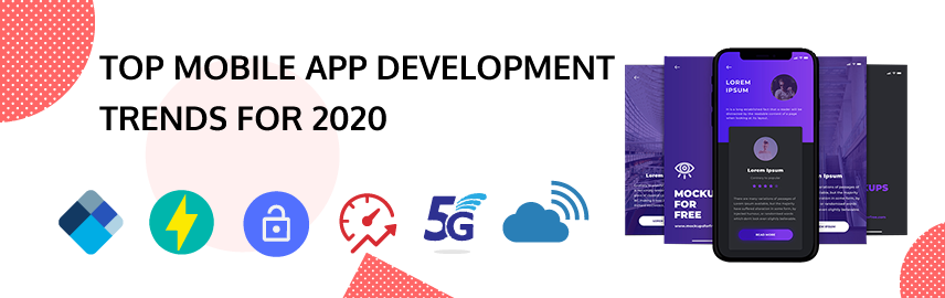 Top Mobile App Development Trends for 2020-Promatics Technologies