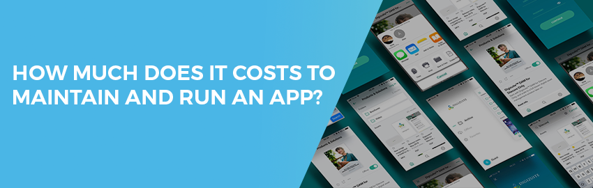 How much does it costs to maintain and run an app-Promatics Technologies