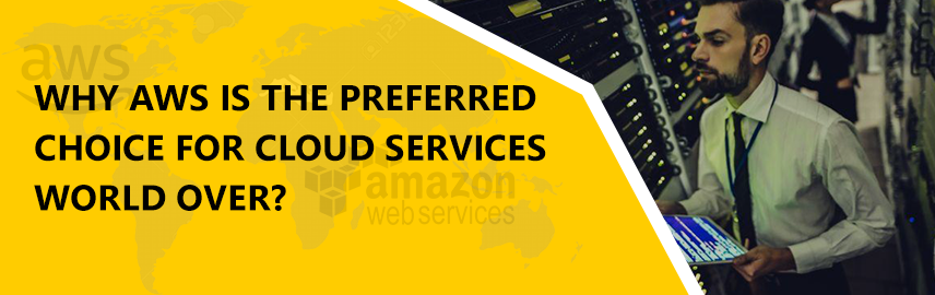 Why AWS is the preferred choice for cloud services world over-Promatics Technologies
