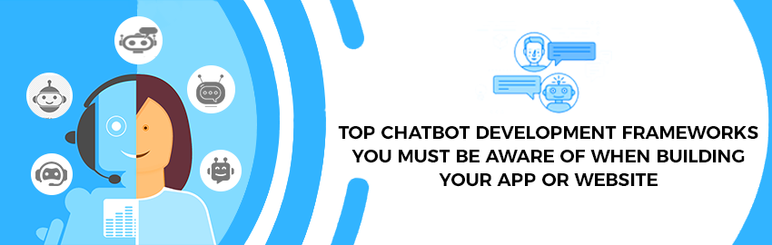 Top Chatbot Development Frameworks you must be aware of when building your app or website-Promatics Technologies