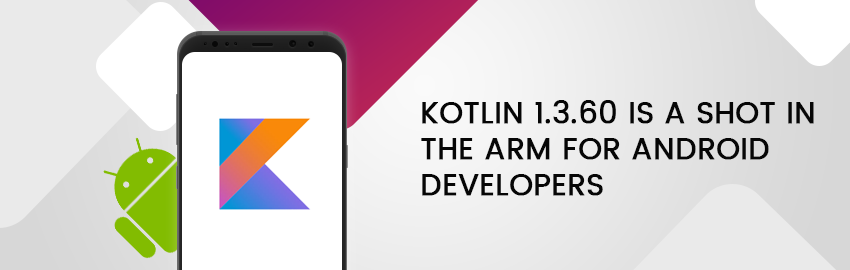 Kotlin 1.3.60 is a shot in the arm for Android Developers-Promatics Technologies