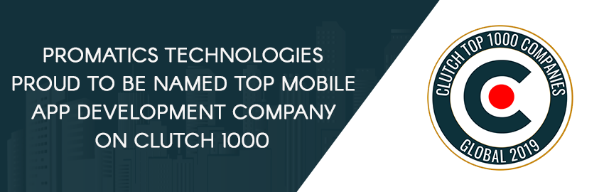 Promatics Technologies Proud to Be Named Top Mobile App Development Company on Clutch 1000-Promatics Technologies