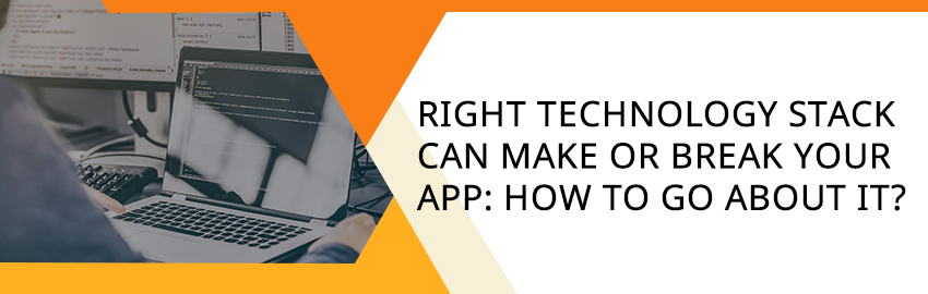 Right technology stack can make or break your app How to go about - Promatics Technologies