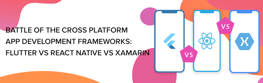 Battle of the Cross Platform App Development Frameworks-Flutter vs React Native vs Xamarin-Promatics Technologies
