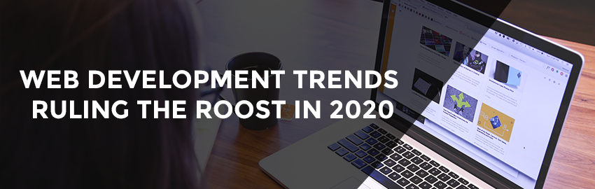 Web Development Trends Ruling the Roost in 2020-Promatics Technologies
