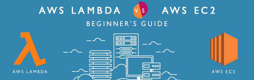 Beginner's guide AWS LAMBDA Vs AWS EC2 - Promatics Technologies