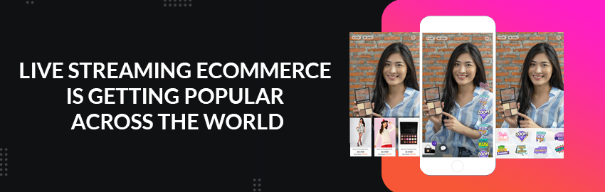 Live-Streaming-Ecommerce-is-Getting-Popular-Across-the-World