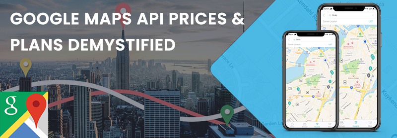 Google Maps API Prices and Plans Demystified - Promatics Technologies
