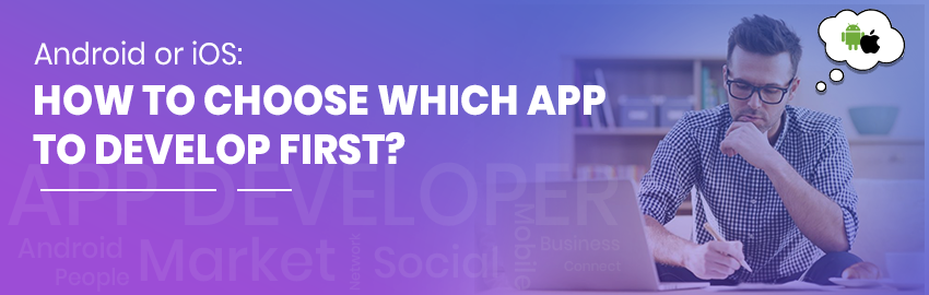 Android or iOS How to choose which app to develop first-Promatics Technologies