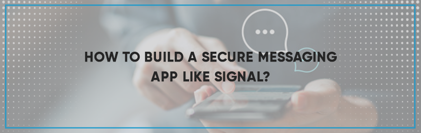 How-to-build-a-secure-messaging-app-like-Signal-Promatics-Technologies