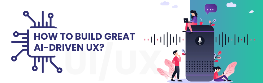 How to build great AI driven UX - Promatics Technologies