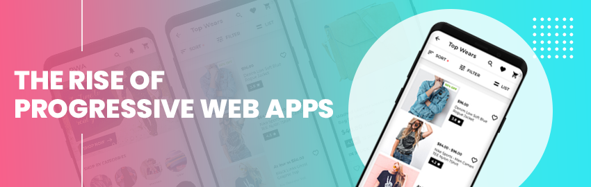 The Rise of Progressive Web Apps - Promatics Technologies