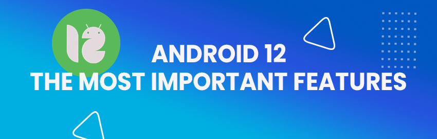 Android 12 - The Most Important Features-Promatics Technologies
