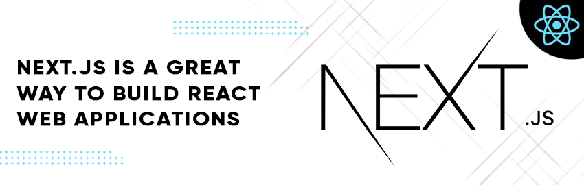 Next.js is a Great Way to build React Web Applications - Promatics Technologies