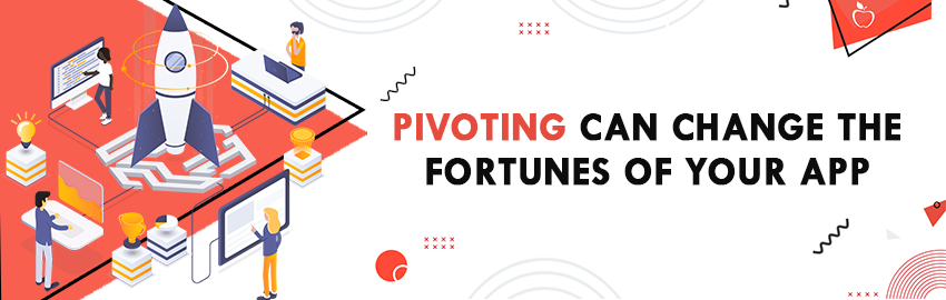 Pivoting can Change the Fortunes of your App - Promatics Technologies