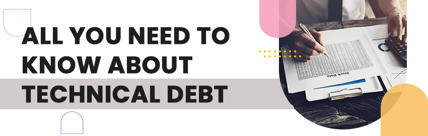 All you need to know about Technical Debt - PromaticsTechnologies